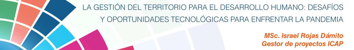 La gestión del territorio para el desarrollo humano: Desafíos y oportunidades tecnológicas para enfrentar la pandemia.