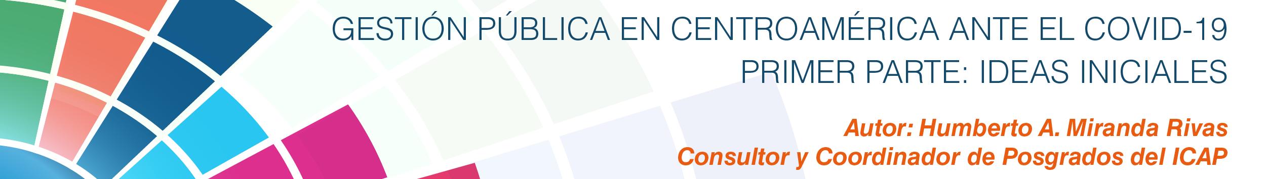 Gestión pública en Centroamérica ante el Covid-19. Primera parte: ideas iniciales.
