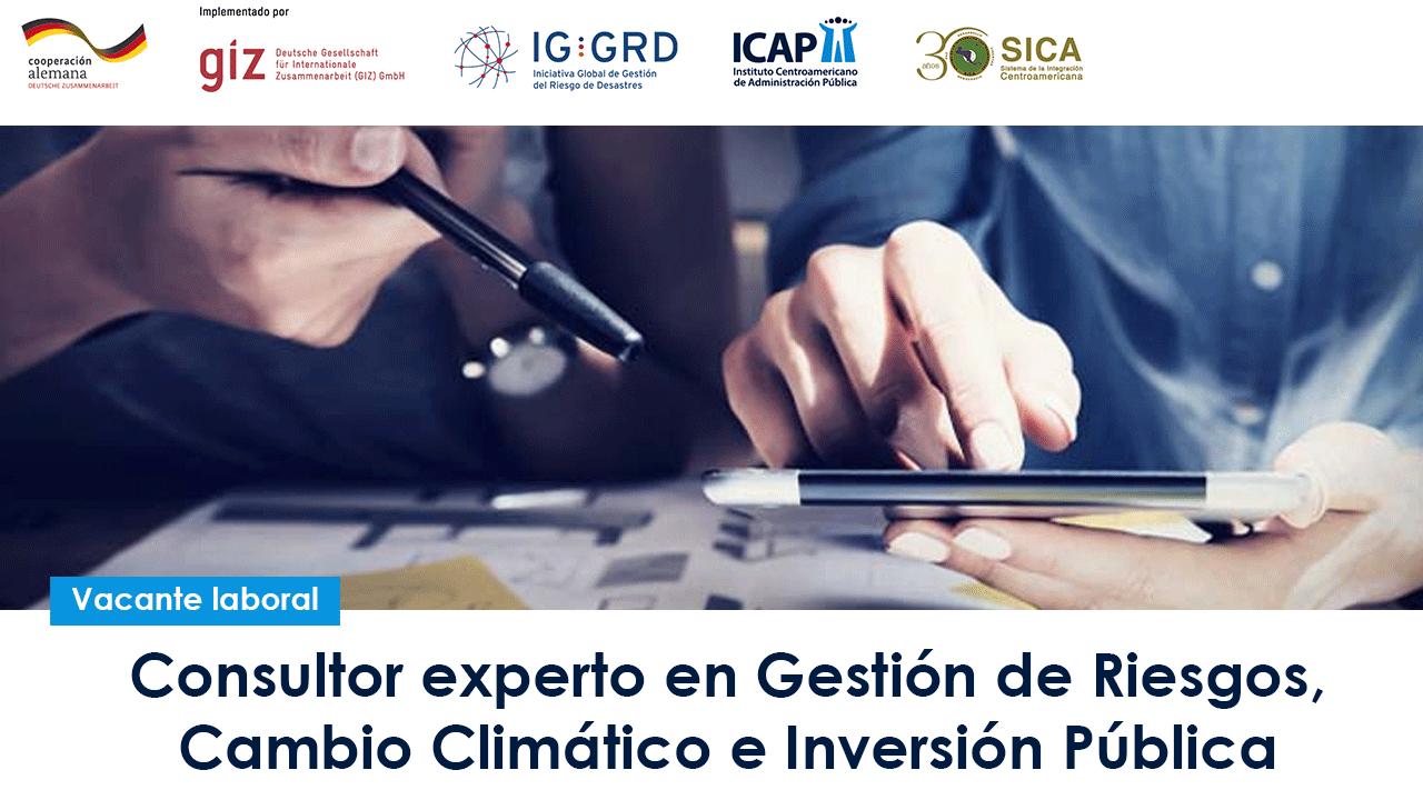 Oportunidad Laboral – Consultor experto en Gestión de Riesgos, Cambio Climático e Inversión Pública